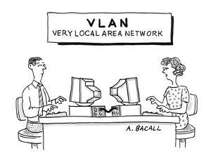 Sign above computer workstations reads: 'VLAN Very Local Area Network' - Cartoon by Aaron Bacall