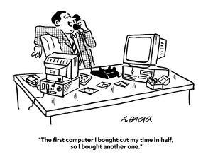 """""""The first computer I bought cut my time in half, so I bought another one."""" - Cartoon by Aaron Bacall"""