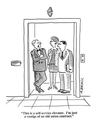 """This is a self-service elevator. I'm just a vestige of an old union contr?"" - Cartoon"