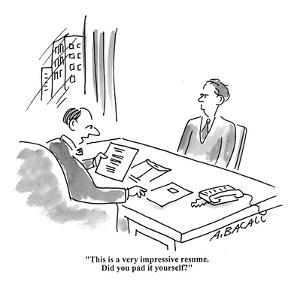 """""""This is a very impressive resume. Did you pad it yourself?"""" - Cartoon by Aaron Bacall"""