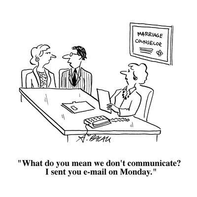 """What do you mean we don't communicate?  I sent you e-mail on Monday."" - Cartoon"