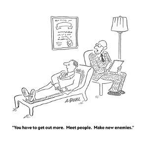 """""""You have to get out more.  Meet people.  Make new enemies."""" - Cartoon by Aaron Bacall"""
