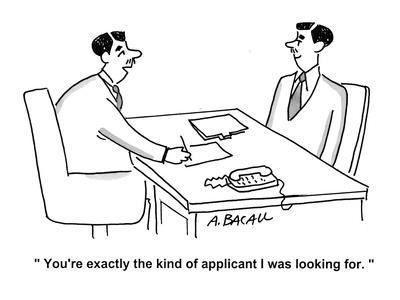 """You're exactly the kind of applicant I was looking for."" - Cartoon"