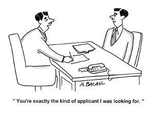 """""""You're exactly the kind of applicant I was looking for."""" - Cartoon by Aaron Bacall"""