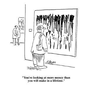 """""""You're looking at more money than you will make in a lifetime."""" - Cartoon by Aaron Bacall"""