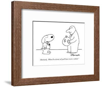 """""""Absolutely.  When I'm elected, all you'll have to do is whistle."""" - New Yorker Cartoon-Charles Barsotti-Framed Premium Giclee Print"""