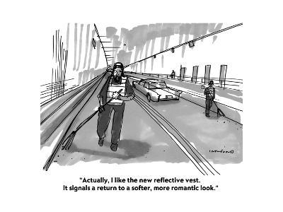 """""""Actually, I like the new reflective vest. It signals a return to a softer?"""" - Cartoon-Michael Crawford-Premium Giclee Print"""