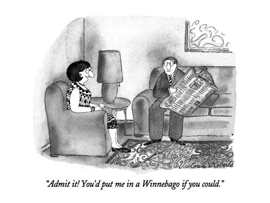 """""""Admit it!  You'd put me in a Winnebago if you could."""" - New Yorker Cartoon-Victoria Roberts-Premium Giclee Print"""