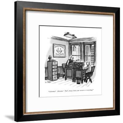 """Advertise!  Advertise!  That's always been your answer for everything."" - New Yorker Cartoon-Warren Miller-Framed Premium Giclee Print"