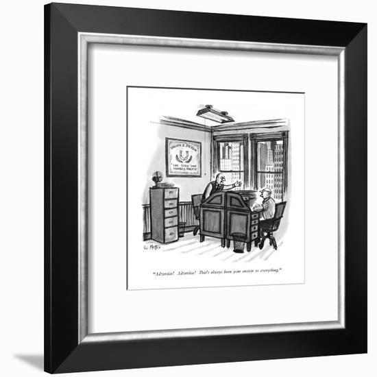 """""""Advertise!  Advertise!  That's always been your answer for everything."""" - New Yorker Cartoon-Warren Miller-Framed Premium Giclee Print"""