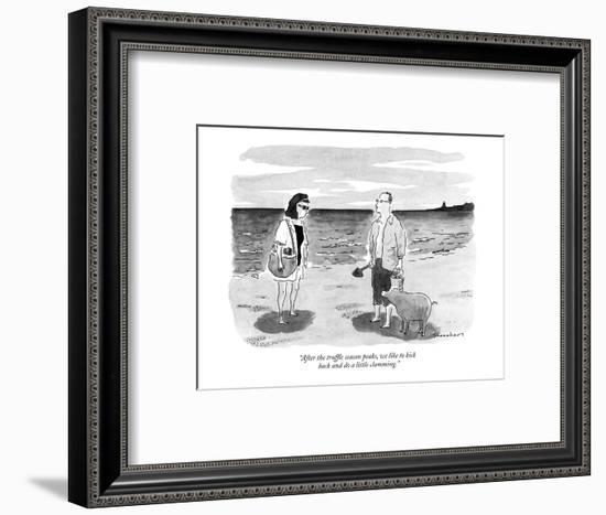 """After the truffle season peaks, we like to kick back and do a little clam?"" - New Yorker Cartoon-Danny Shanahan-Framed Premium Giclee Print"