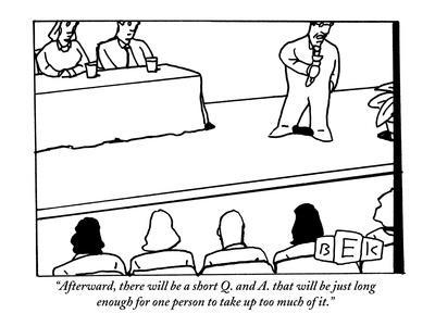 """""""Afterward, there will be a short Q. and A. that will be just long enough ?"""" - New Yorker Cartoon-Bruce Eric Kaplan-Premium Giclee Print"""