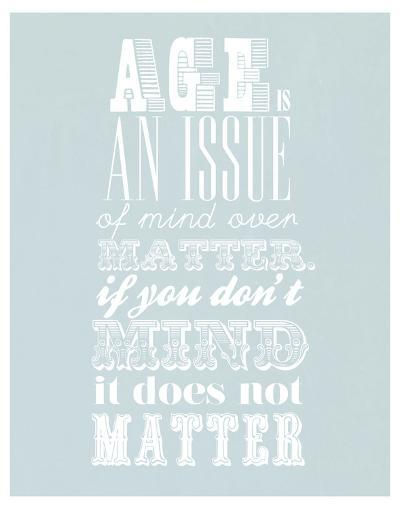 Age Is An Issue Of Mind Over Matter--Art Print