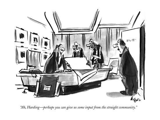 """""""Ah, Harding?perhaps you can give us some input from the straight community."""" - New Yorker Cartoon-Lee Lorenz-Premium Giclee Print"""