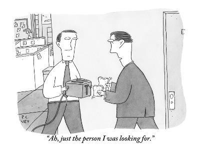 """""""Ah, just the person I was looking for."""" - New Yorker Cartoon-Peter C. Vey-Premium Giclee Print"""
