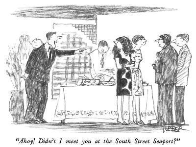 """Ahoy!  Didn't I meet you at the South Street Seaport?"" - New Yorker Cartoon-Robert Weber-Premium Giclee Print"