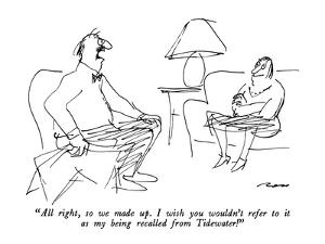 """""""All right, so we made up.  I wish you wouldn't refer to it as my being re?"""" - New Yorker Cartoon by Al Ross"""