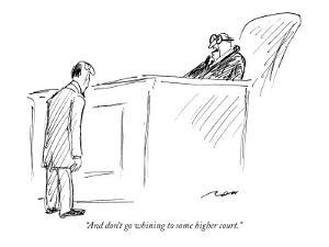 """And don't go whining to some higher court."" - New Yorker Cartoon by Al Ross"