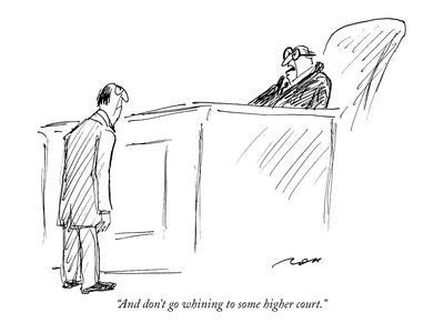 """And don't go whining to some higher court."" - New Yorker Cartoon"