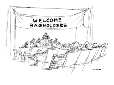 "Banner reading ""WELCOME BAGHOLDERS"" is draped over podium at stock holders? - New Yorker Cartoon by Al Ross"