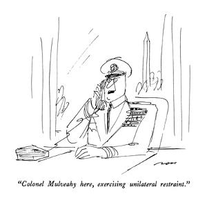 """""""Colonel Mulveahy here, exercising unilateral restraint."""" - New Yorker Cartoon by Al Ross"""