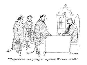 """""""Confrontation isn't getting us anywhere.  We have to talk."""" - New Yorker Cartoon by Al Ross"""