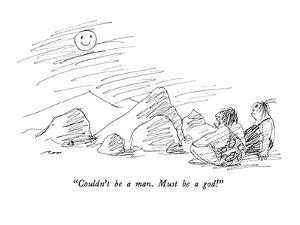 """Couldn't be a man.  Must be a god!"" - New Yorker Cartoon by Al Ross"