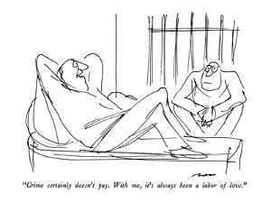 """""""Crime certainly doesn't pay.  With me, it's always been a labor of love."""" - New Yorker Cartoon by Al Ross"""