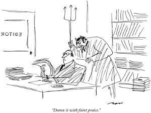 """Damn it with faint praise."" - New Yorker Cartoon by Al Ross"