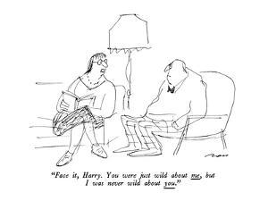 """""""Face it, Harry.  You were just wild about me, but I was never wild about ?"""" - New Yorker Cartoon by Al Ross"""