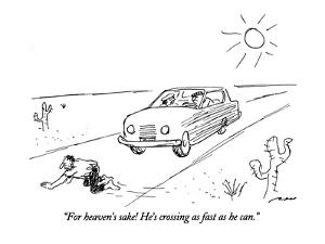 """""""For heaven's sake, He's crossing as fast as he can."""" - New Yorker Cartoon by Al Ross"""