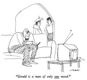"""""""Gerald is a man of only one mood."""" - New Yorker Cartoon by Al Ross"""