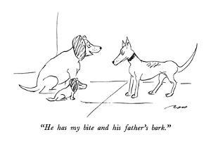 """""""He has my bite and his father's bark."""" - New Yorker Cartoon by Al Ross"""