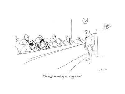 """His logic certainly isn't my logic."" - New Yorker Cartoon"