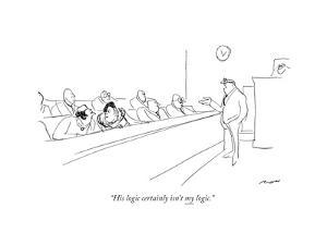 """His logic certainly isn't my logic."" - New Yorker Cartoon by Al Ross"
