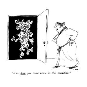 """""""How dare you come home in this condition!"""" - New Yorker Cartoon by Al Ross"""