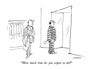 """""""How much time do you expect to do?"""" - New Yorker Cartoon by Al Ross"""
