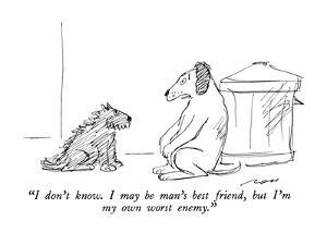 """I don't know.  I may be man's best friend, but I'm my own worst enemy."" - New Yorker Cartoon by Al Ross"