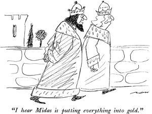 """""""I hear Midas is putting everything into gold."""" - New Yorker Cartoon by Al Ross"""