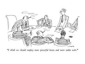 """""""I think we should employ more powerful levers and more subtle webs."""" - New Yorker Cartoon by Al Ross"""