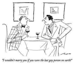 """""""I wouldn't marry you if you were the last gay person on earth!"""" - New Yorker Cartoon by Al Ross"""
