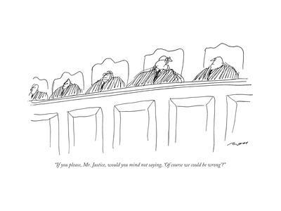 """If you please, Mr. Justice, would you mind not saying, 'Of course we coul..."" - New Yorker Cartoon"