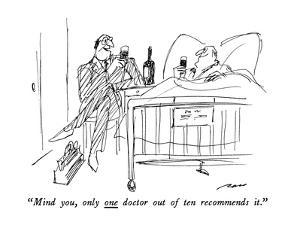 """Mind you, only one doctor out of ten recommends it."" - New Yorker Cartoon by Al Ross"