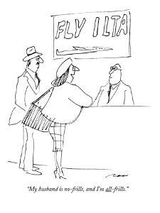 """""""My husband is no-frills, and I'm all-frills."""" - New Yorker Cartoon by Al Ross"""