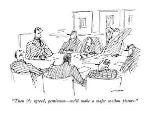 """""""Then it's agreed, gentlemen?we'll make a major motion picture."""" - New Yorker Cartoon by Al Ross"""