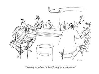 """To living very New York but feeling very California!"" - New Yorker Cartoon"