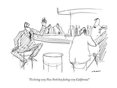 """To living very New York but feeling very California!"" - New Yorker Cartoon by Al Ross"