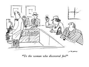 """To the woman who discovered fire!"" - New Yorker Cartoon by Al Ross"