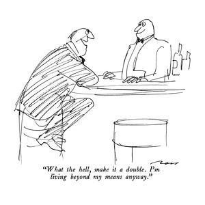 """""""What the hell, make it a double.  I'm living beyond my means anyway."""" - New Yorker Cartoon by Al Ross"""