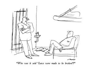 """""""Who was it said 'Laws were made to be broken'?"""" - New Yorker Cartoon by Al Ross"""